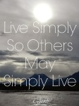 Live Simply so others may simply live Mahatma Gandhi